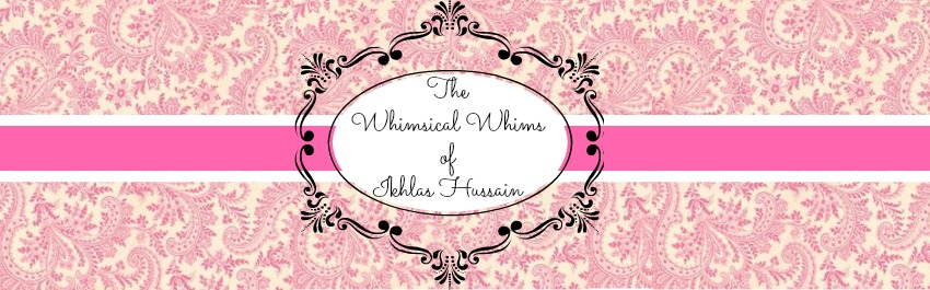 The Whimsical Whims of Ikhlas Hussain